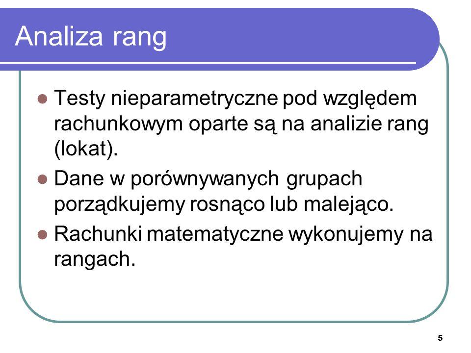 Analiza rang Testy nieparametryczne pod względem rachunkowym oparte są na analizie rang (lokat).