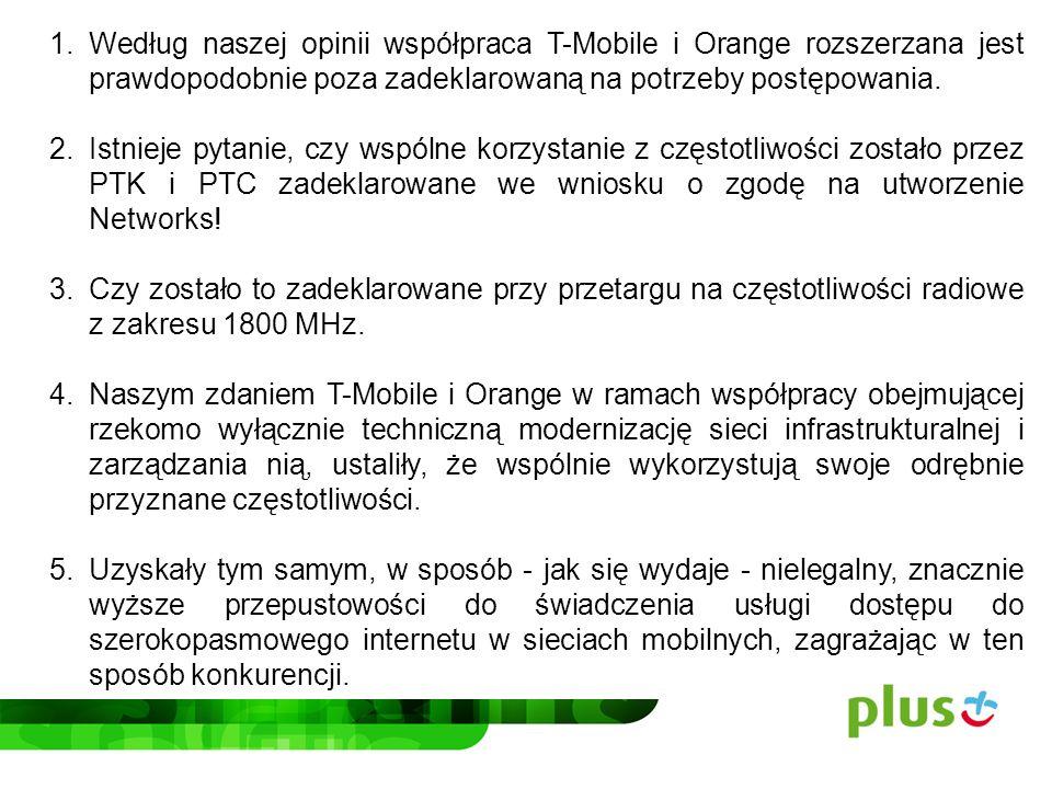 Według naszej opinii współpraca T-Mobile i Orange rozszerzana jest prawdopodobnie poza zadeklarowaną na potrzeby postępowania.