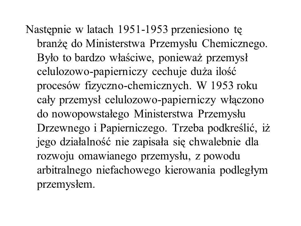 Następnie w latach 1951-1953 przeniesiono tę branżę do Ministerstwa Przemysłu Chemicznego.