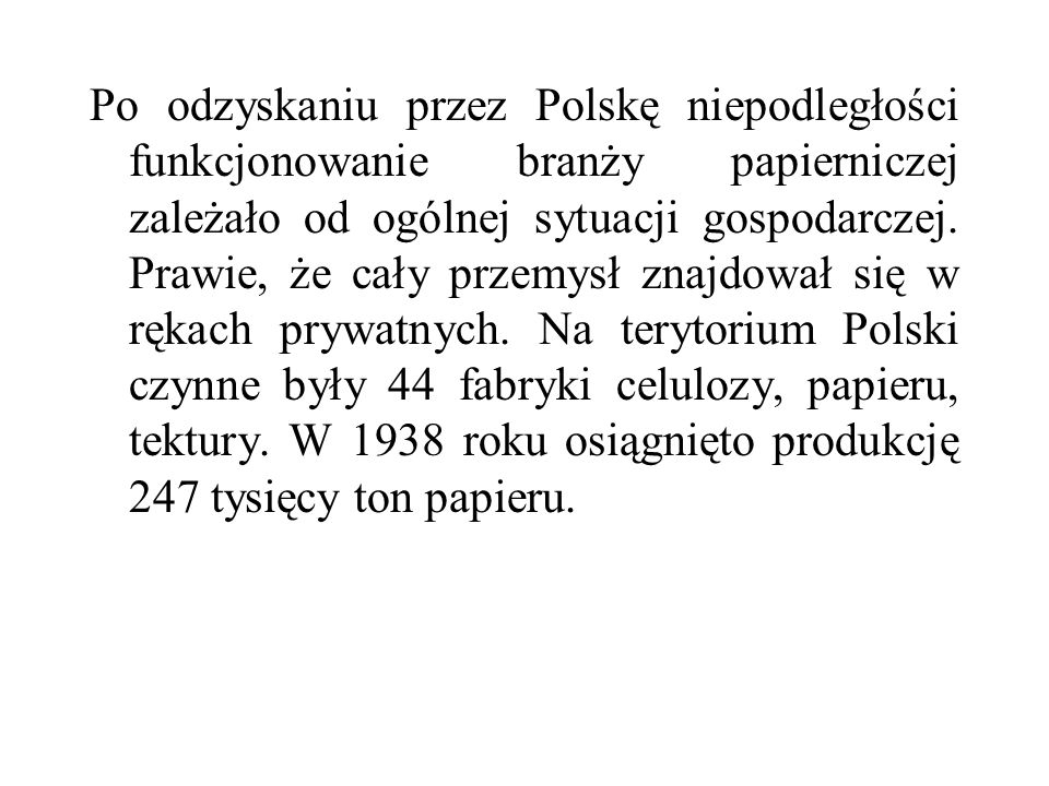 Po odzyskaniu przez Polskę niepodległości funkcjonowanie branży papierniczej zależało od ogólnej sytuacji gospodarczej.