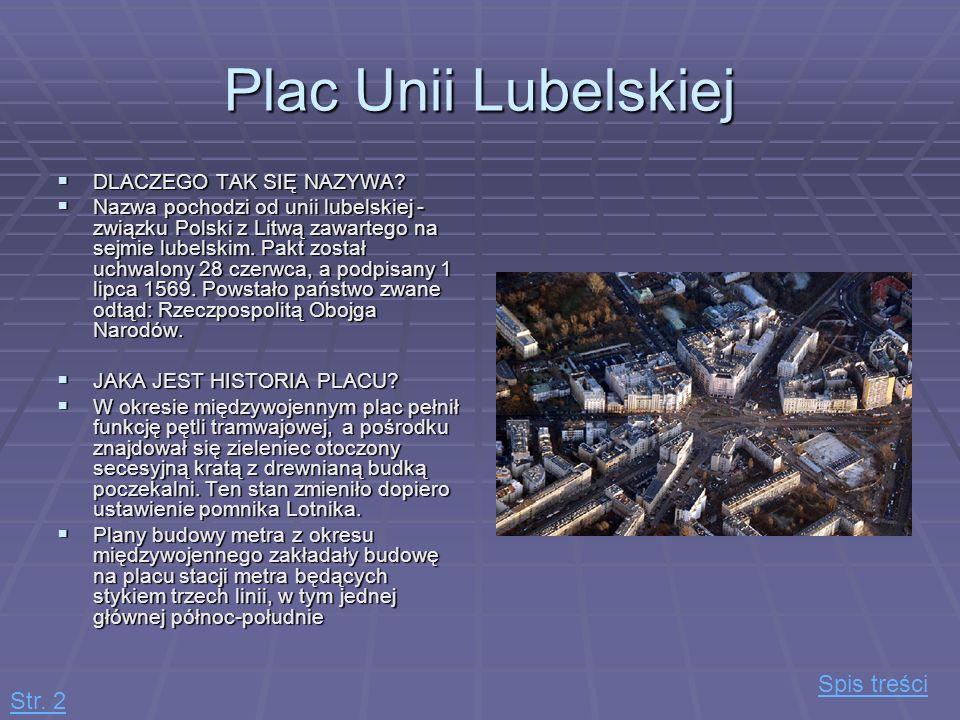 Plac Unii Lubelskiej Spis treści Str. 2 DLACZEGO TAK SIĘ NAZYWA
