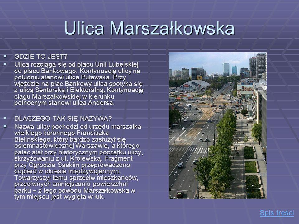 Ulica Marszałkowska Spis treści GDZIE TO JEST