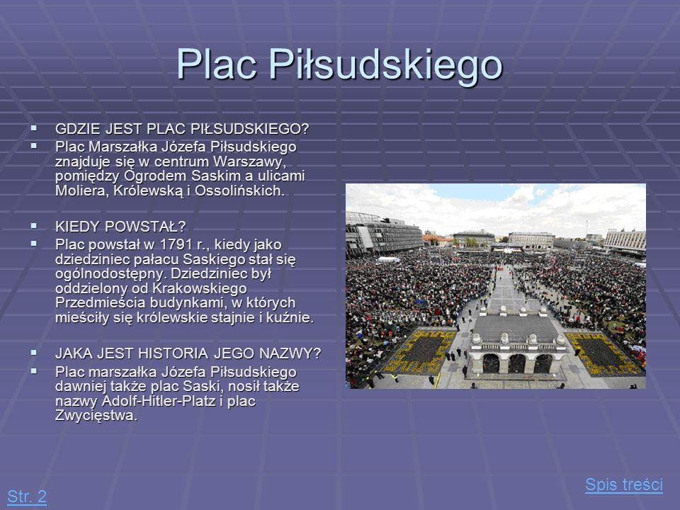 Plac Piłsudskiego Spis treści Str. 2 GDZIE JEST PLAC PIŁSUDSKIEGO