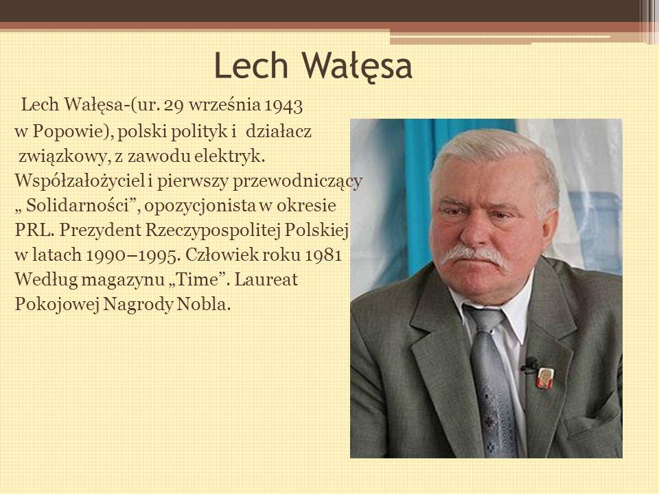 Lech Wałęsa Lech Wałęsa-(ur. 29 września 1943