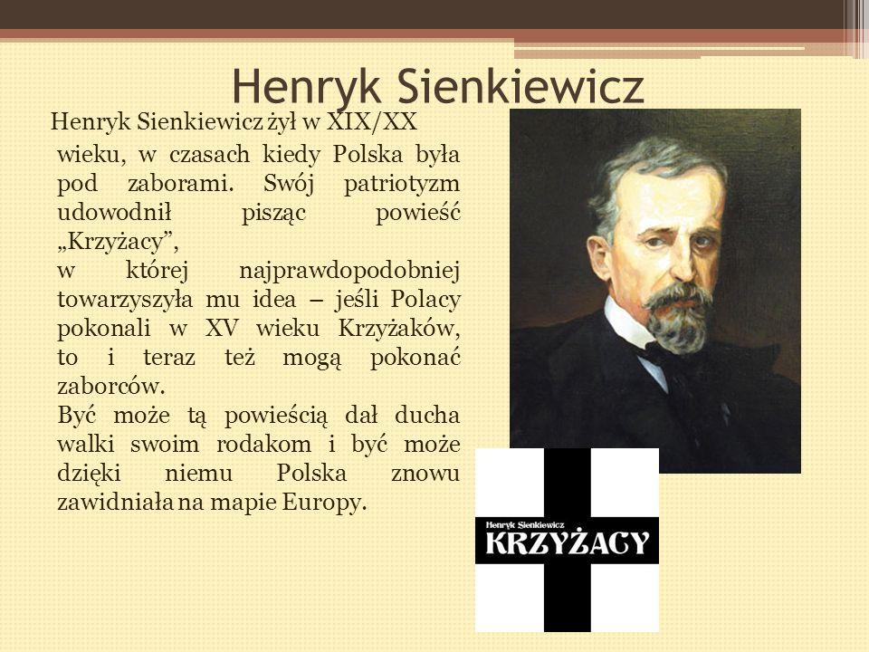 Henryk Sienkiewicz Henryk Sienkiewicz żył w XIX/XX