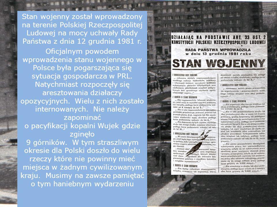 Stan wojenny został wprowadzony na terenie Polskiej Rzeczpospolitej Ludowej na mocy uchwały Rady Państwa z dnia 12 grudnia 1981 r.