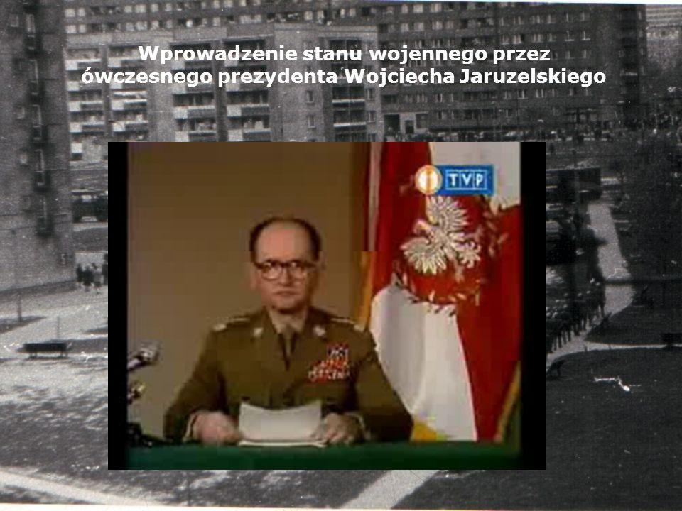 Wprowadzenie stanu wojennego przez ówczesnego prezydenta Wojciecha Jaruzelskiego