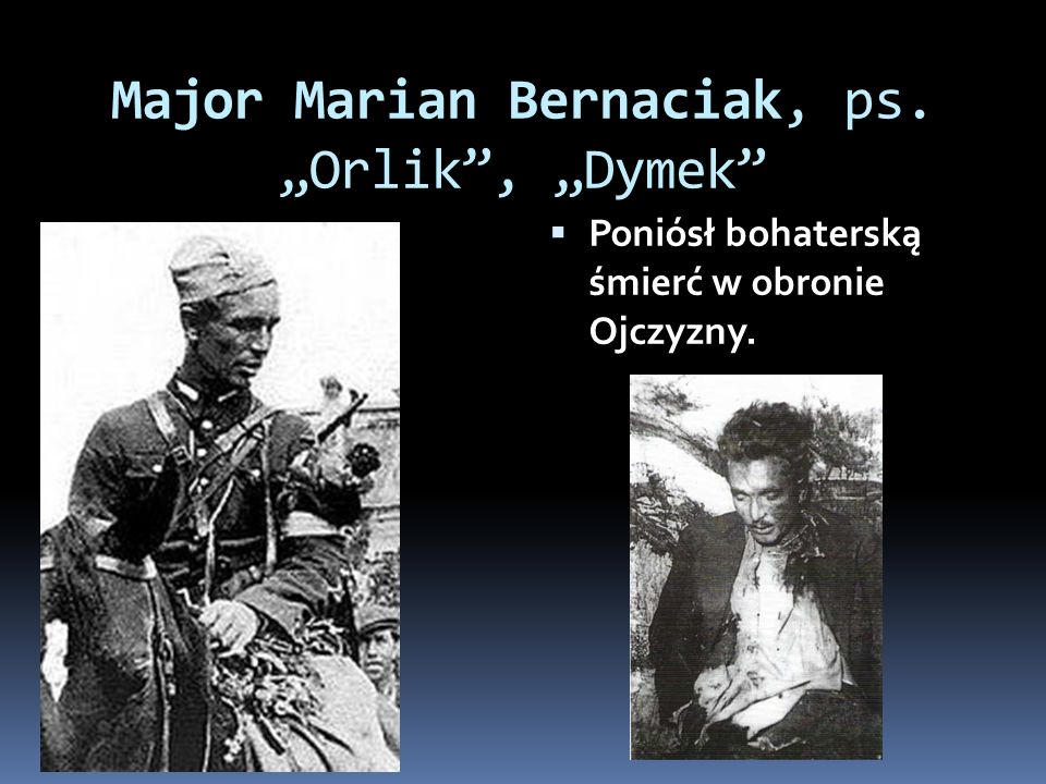 "Major Marian Bernaciak, ps. ""Orlik , ""Dymek"