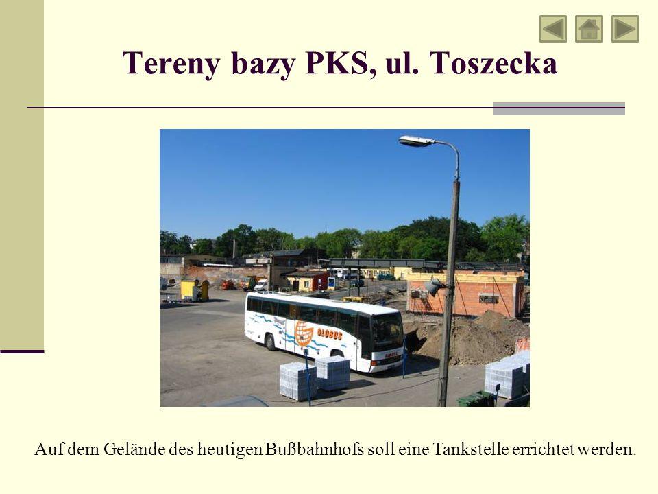 Tereny bazy PKS, ul. Toszecka