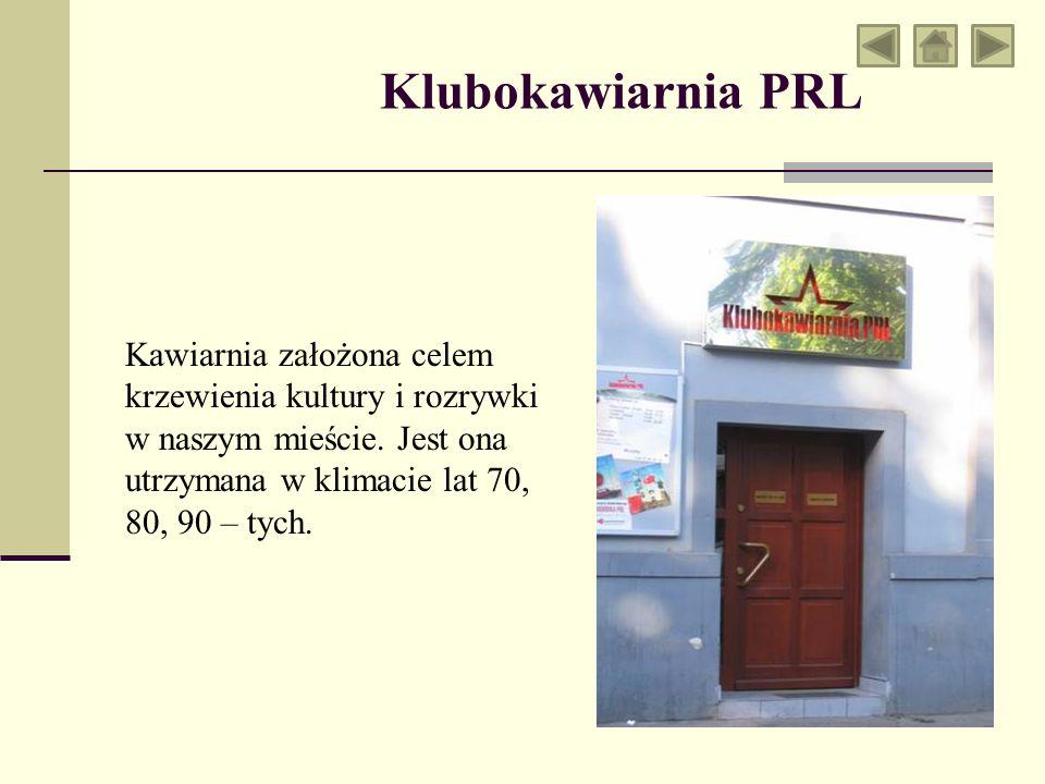 Klubokawiarnia PRL Kawiarnia założona celem krzewienia kultury i rozrywki w naszym mieście.