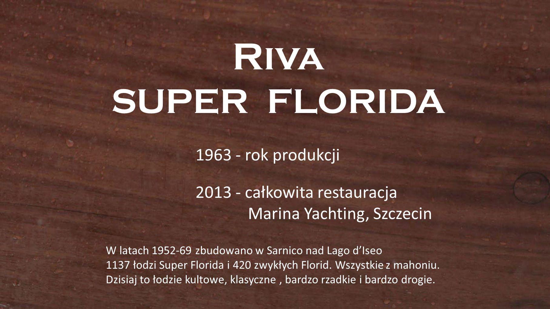 Riva SUPER FLORIDA 1963 - rok produkcji 2013 - całkowita restauracja
