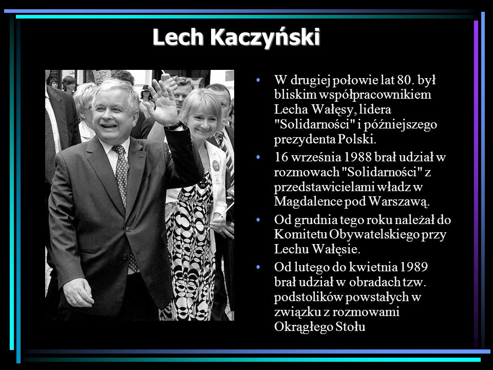Lech Kaczyński W drugiej połowie lat 80. był bliskim współpracownikiem Lecha Wałęsy, lidera Solidarności i późniejszego prezydenta Polski.