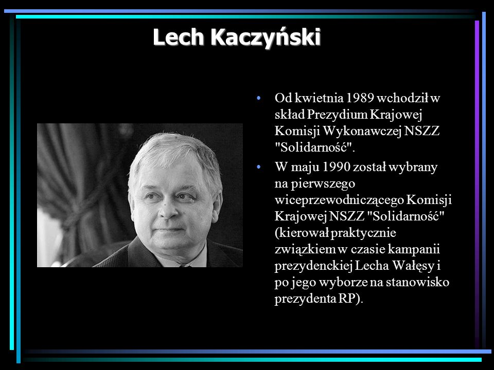 Lech Kaczyński Od kwietnia 1989 wchodził w skład Prezydium Krajowej Komisji Wykonawczej NSZZ Solidarność .