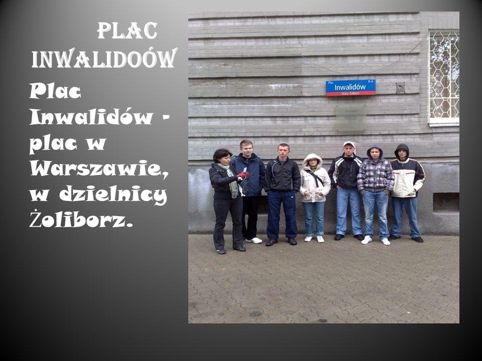 PLAC INWALIDOÓW Plac Inwalidów – plac w Warszawie, w dzielnicy Żoliborz.