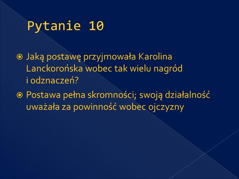 Pytanie 10 Jaką postawę przyjmowała Karolina Lanckorońska wobec tak wielu nagród i odznaczeń