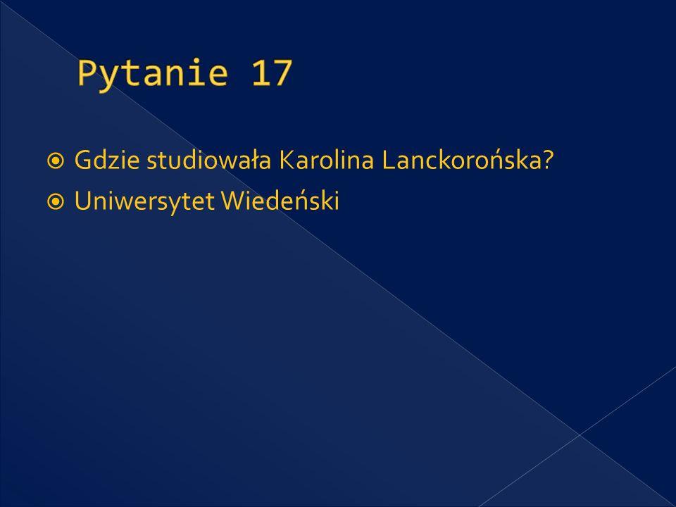Pytanie 17 Gdzie studiowała Karolina Lanckorońska