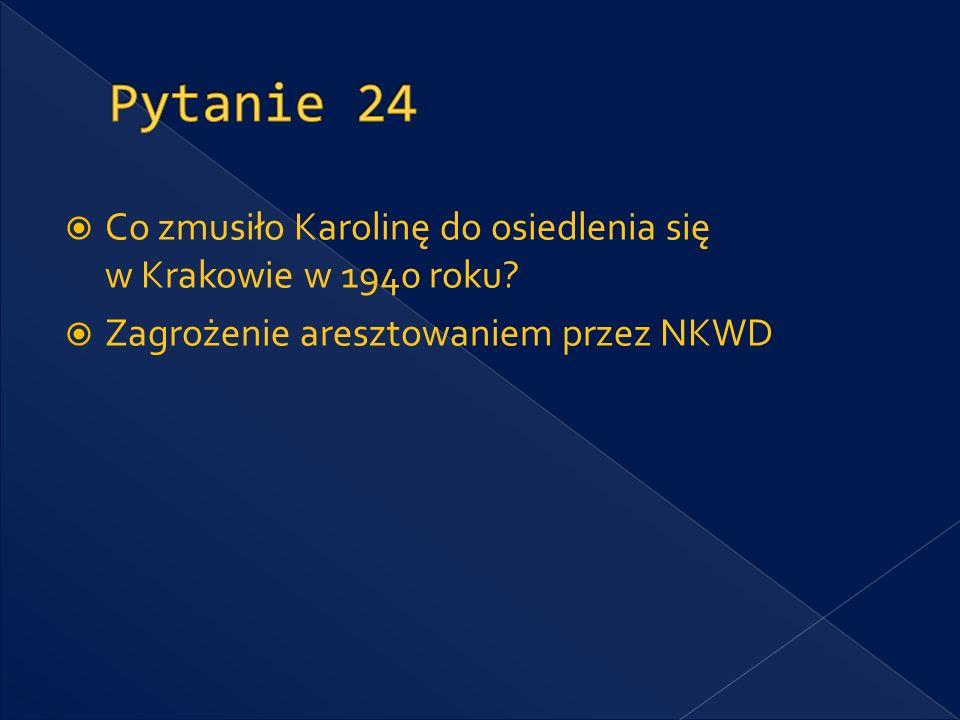 Pytanie 24 Co zmusiło Karolinę do osiedlenia się w Krakowie w 1940 roku.