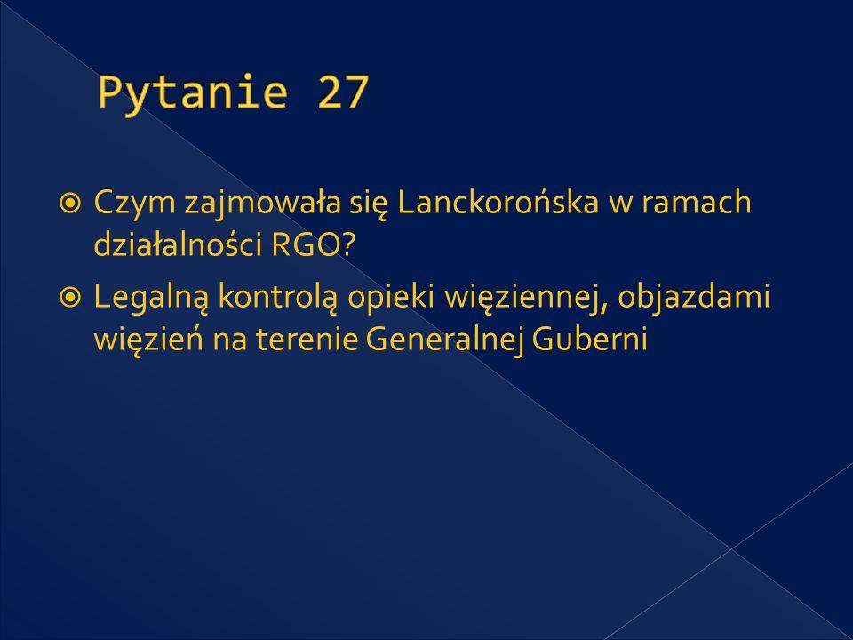 Pytanie 27 Czym zajmowała się Lanckorońska w ramach działalności RGO