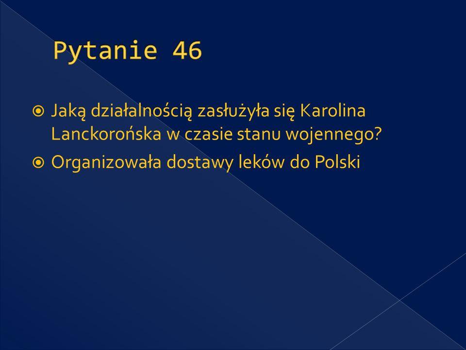 Pytanie 46 Jaką działalnością zasłużyła się Karolina Lanckorońska w czasie stanu wojennego.