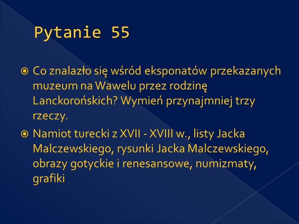 Pytanie 55 Co znalazło się wśród eksponatów przekazanych muzeum na Wawelu przez rodzinę Lanckorońskich Wymień przynajmniej trzy rzeczy.