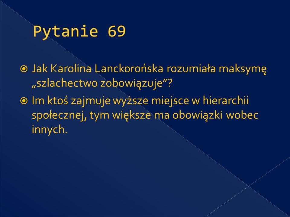 """Pytanie 69 Jak Karolina Lanckorońska rozumiała maksymę """"szlachectwo zobowiązuje"""
