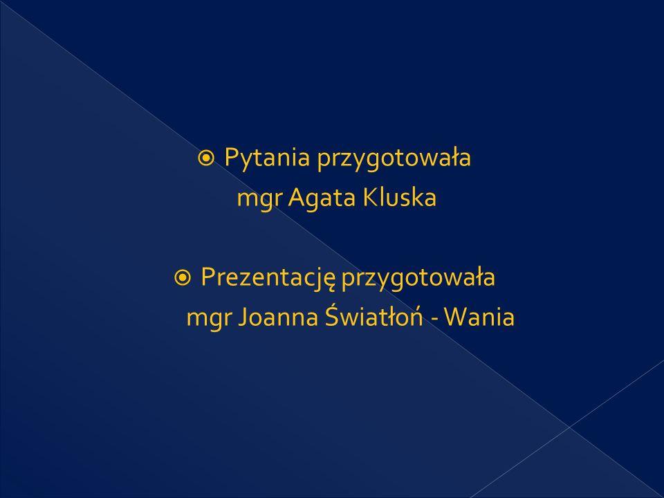 Prezentację przygotowała mgr Joanna Światłoń - Wania