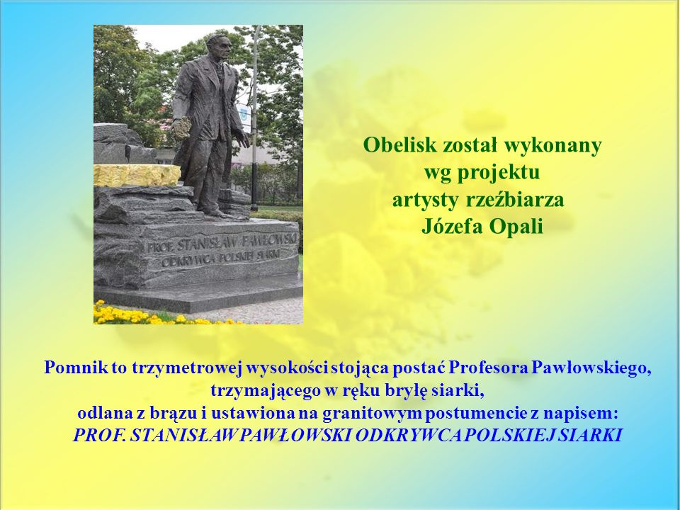 Obelisk został wykonany wg projektu artysty rzeźbiarza Józefa Opali