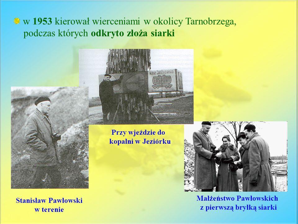 w 1953 kierował wierceniami w okolicy Tarnobrzega,