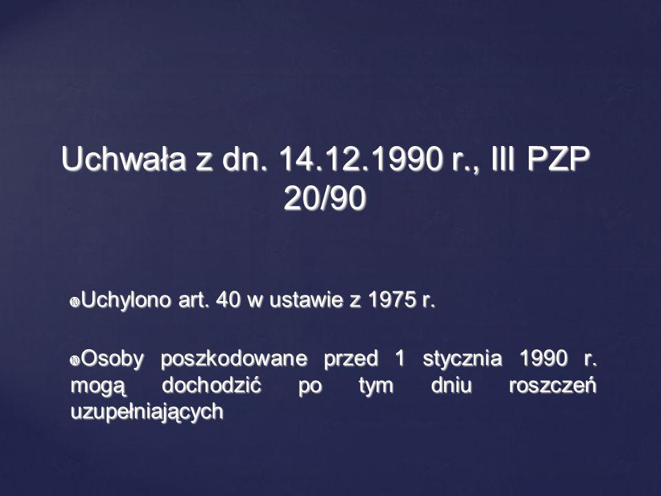 Uchwała z dn. 14.12.1990 r., III PZP 20/90 Uchylono art. 40 w ustawie z 1975 r.