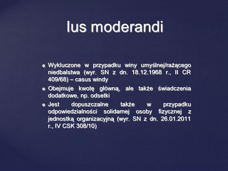 Ius moderandi Wykluczone w przypadku winy umyślnej/rażącego niedbalstwa (wyr. SN z dn. 18.12.1968 r., II CR 409/68) – casus windy.