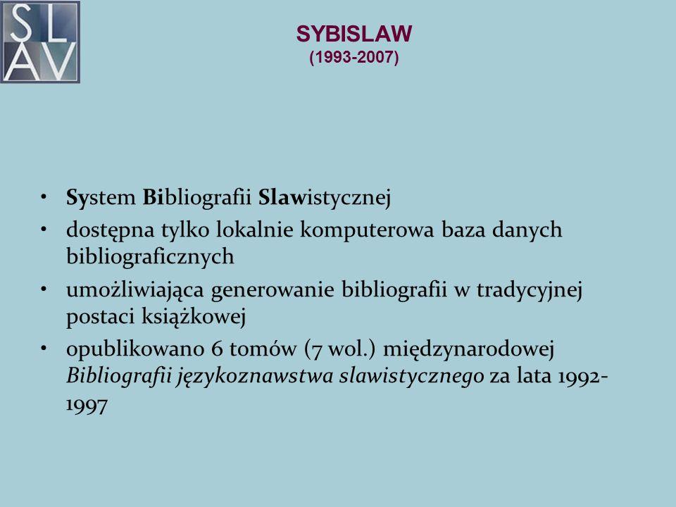 SYBISLAW (1993-2007) System Bibliografii Slawistycznej. dostępna tylko lokalnie komputerowa baza danych bibliograficznych.