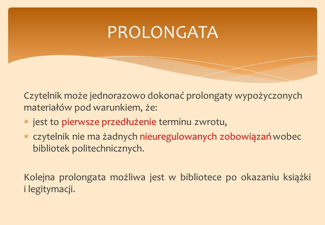 PROLONGATA Czytelnik może jednorazowo dokonać prolongaty wypożyczonych materiałów pod warunkiem, że: