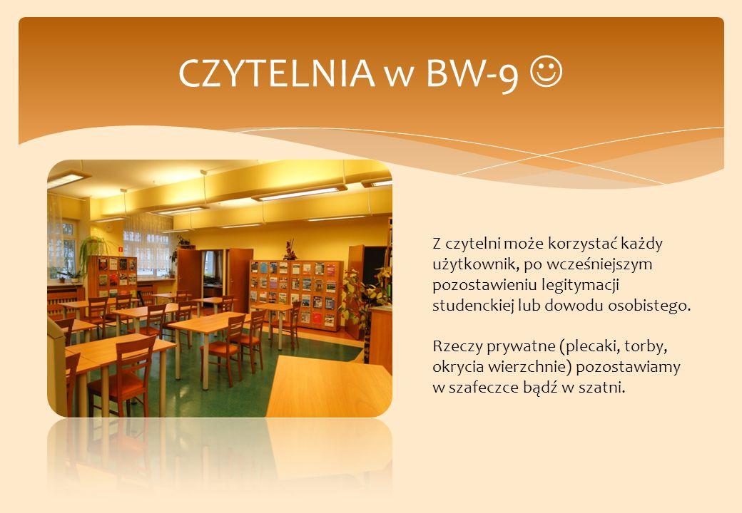 CZYTELNIA w BW-9  Z czytelni może korzystać każdy użytkownik, po wcześniejszym pozostawieniu legitymacji studenckiej lub dowodu osobistego.