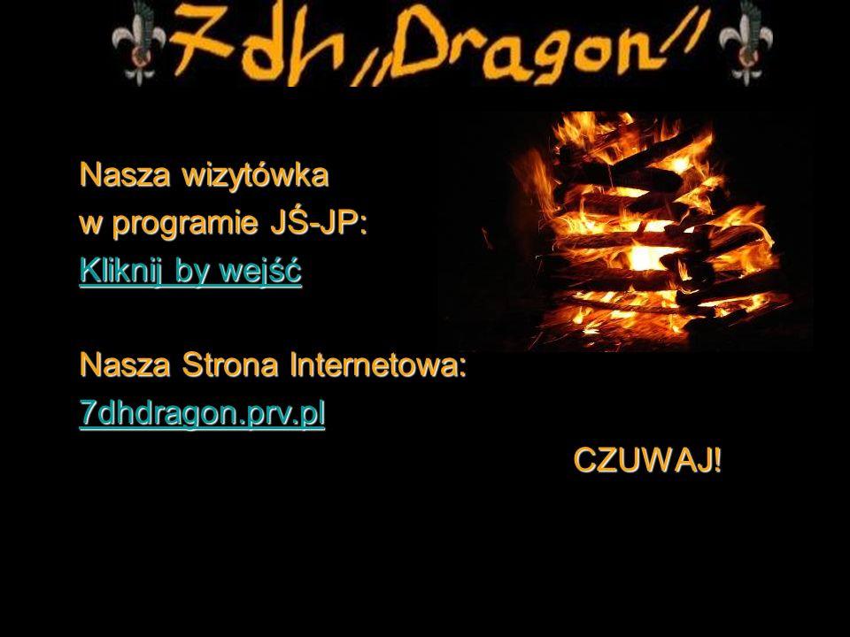 Nasza wizytówka w programie JŚ-JP: Kliknij by wejść. Nasza Strona Internetowa: 7dhdragon.prv.pl.