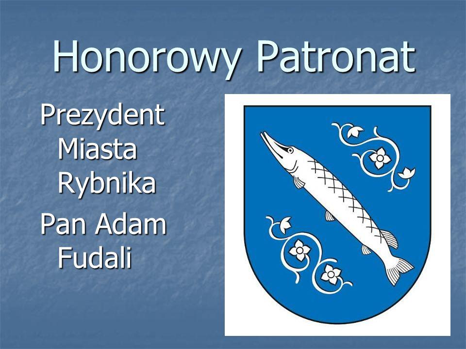 Honorowy Patronat Prezydent Miasta Rybnika Pan Adam Fudali