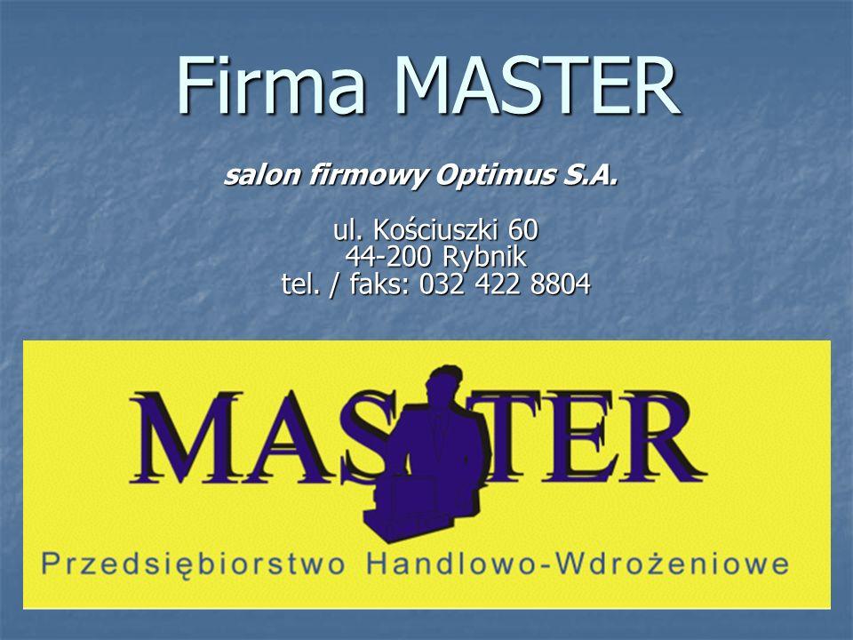 Firma MASTER salon firmowy Optimus S.A. ul. Kościuszki 60 44-200 Rybnik tel. / faks: 032 422 8804