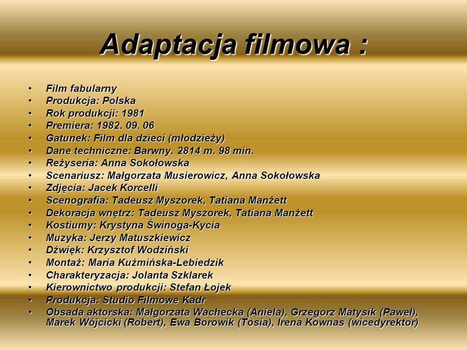 Adaptacja filmowa : Film fabularny Produkcja: Polska
