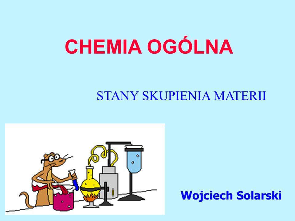 CHEMIA OGÓLNA STANY SKUPIENIA MATERII Wojciech Solarski