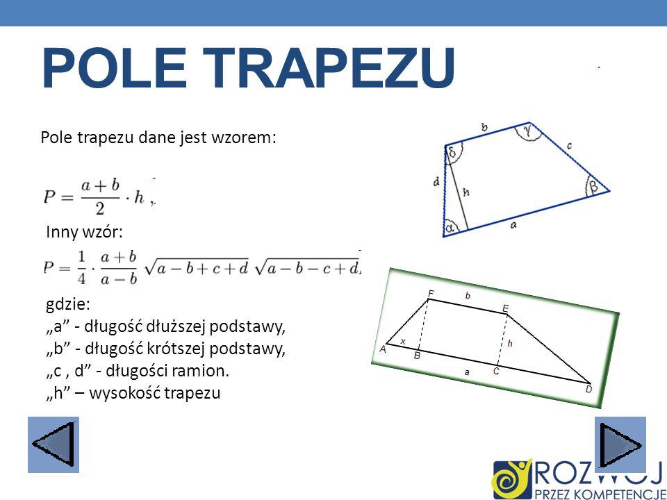 Pole trapezu Pole trapezu dane jest wzorem: Inny wzór: gdzie: