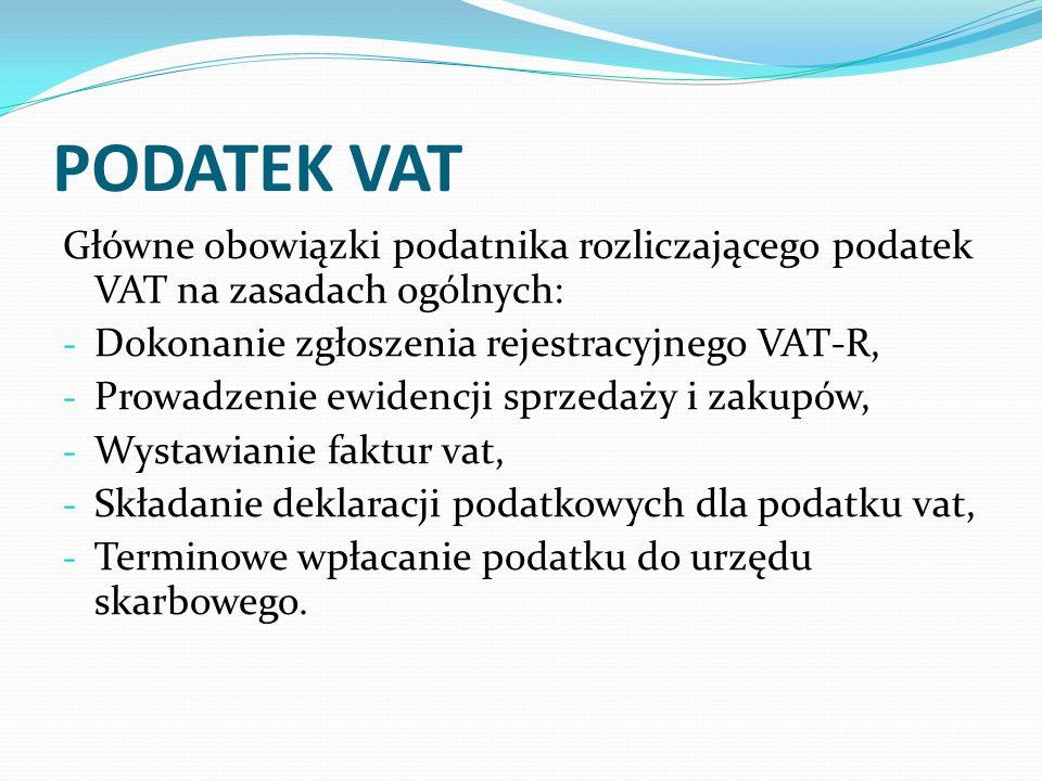 PODATEK VAT Główne obowiązki podatnika rozliczającego podatek VAT na zasadach ogólnych: Dokonanie zgłoszenia rejestracyjnego VAT-R,