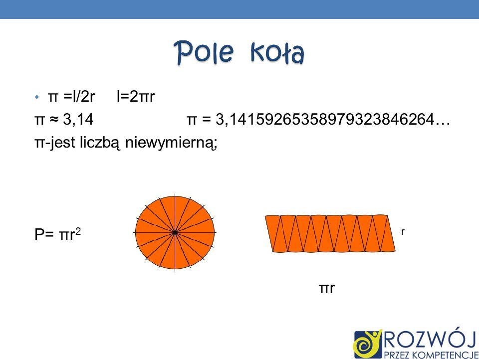 Pole koła π =l/2r l=2πr π ≈ 3,14 π = 3,14159265358979323846264…