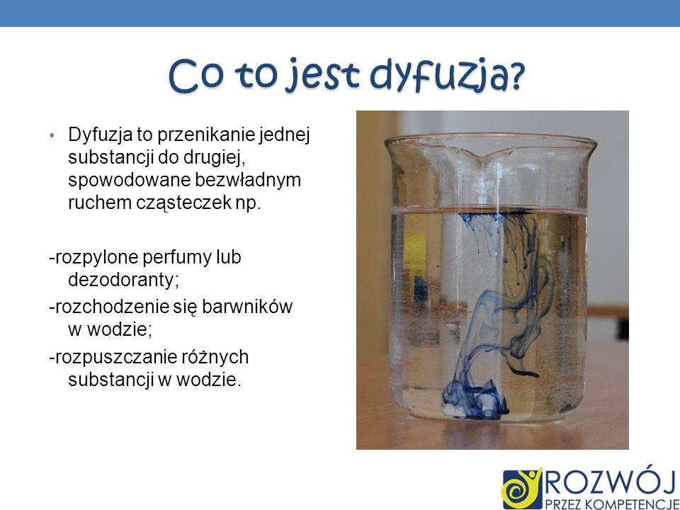 Co to jest dyfuzja Dyfuzja to przenikanie jednej substancji do drugiej, spowodowane bezwładnym ruchem cząsteczek np.
