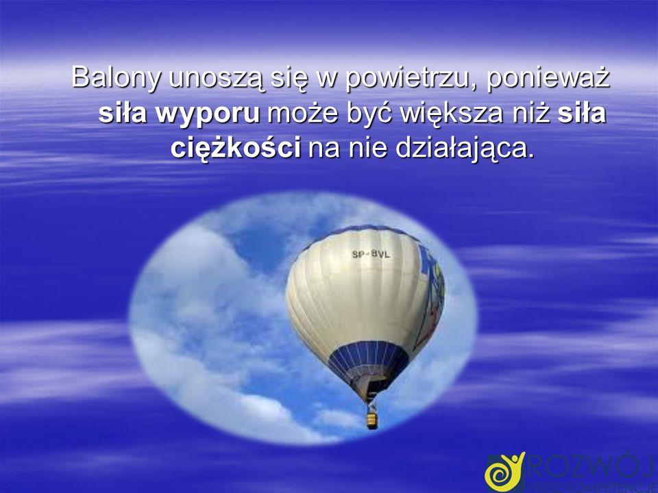 Balony unoszą się w powietrzu, ponieważ siła wyporu może być większa niż siła ciężkości na nie działająca.