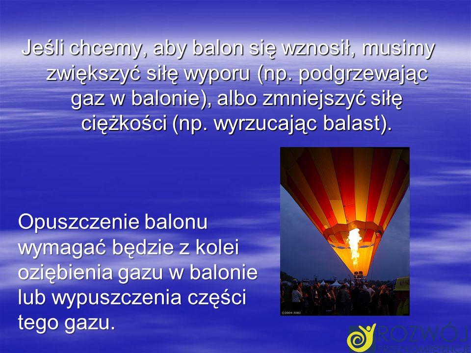 Jeśli chcemy, aby balon się wznosił, musimy zwiększyć siłę wyporu (np