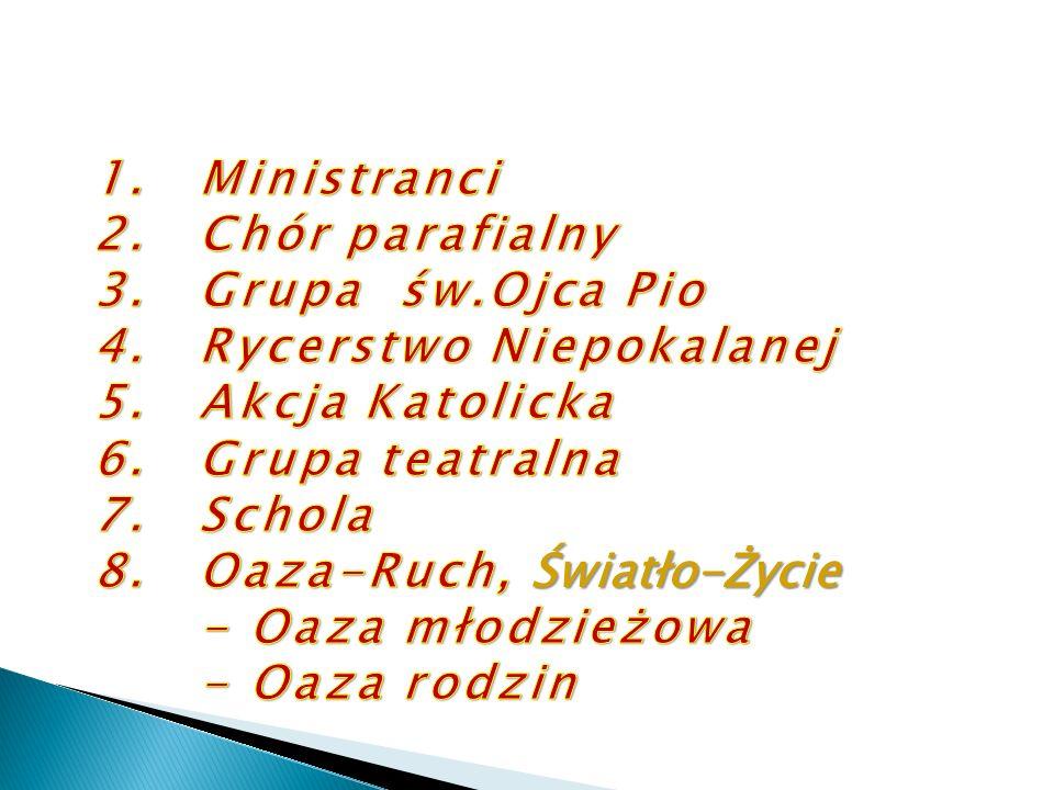 Ministranci Chór parafialny. Grupa św.Ojca Pio. Rycerstwo Niepokalanej. Akcja Katolicka. Grupa teatralna.