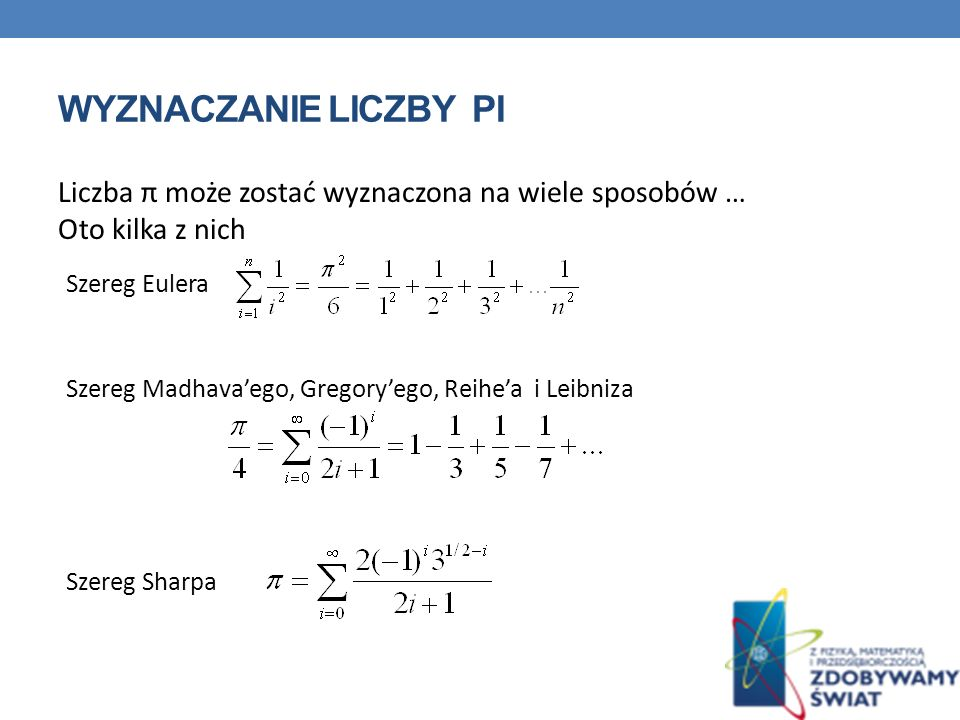 Wyznaczanie Liczby pi Liczba π może zostać wyznaczona na wiele sposobów … Oto kilka z nich. Szereg Eulera.