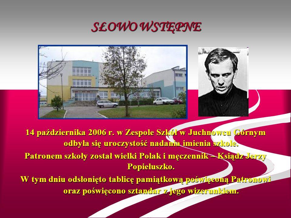 SŁOWO WSTĘPNE14 października 2006 r. w Zespole Szkół w Juchnowcu Górnym odbyła się uroczystość nadania imienia szkole.