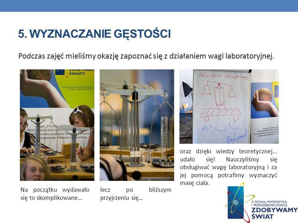 5. Wyznaczanie gęstości Podczas zajęć mieliśmy okazję zapoznać się z działaniem wagi laboratoryjnej.