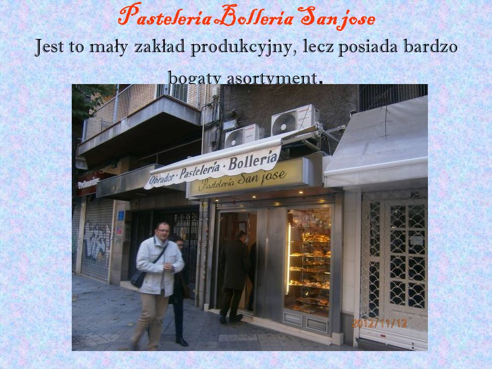 Pasteleria Bolleria San jose Jest to mały zakład produkcyjny, lecz posiada bardzo bogaty asortyment.