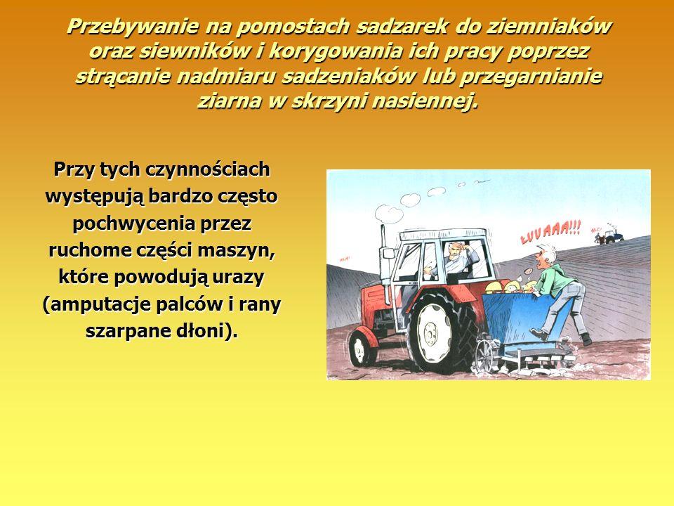 Przebywanie na pomostach sadzarek do ziemniaków oraz siewników i korygowania ich pracy poprzez strącanie nadmiaru sadzeniaków lub przegarnianie ziarna w skrzyni nasiennej.